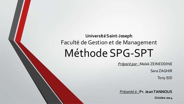 Université Saint-Joseph Faculté de Gestion et de Management Méthode SPG-SPT Préparé par : Malak ZEINEDDINE Sara ZAGHIR Ton...