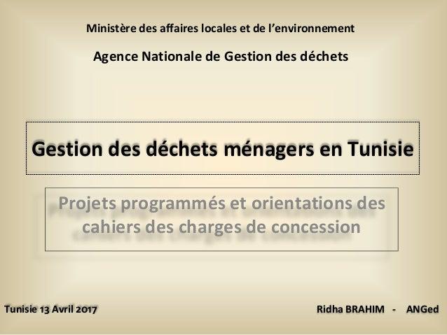Gestion des déchets ménagers en Tunisie Projets programmés et orientations des cahiers des charges de concession Tunisie 1...