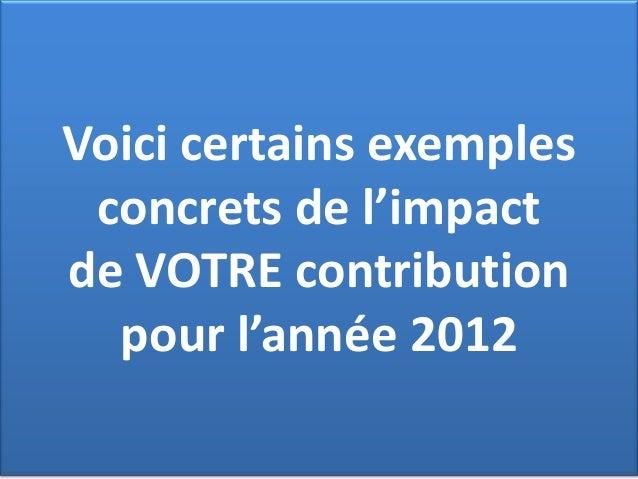 Voici certains exemples concrets de l'impact de VOTRE contribution pour l'année 2012