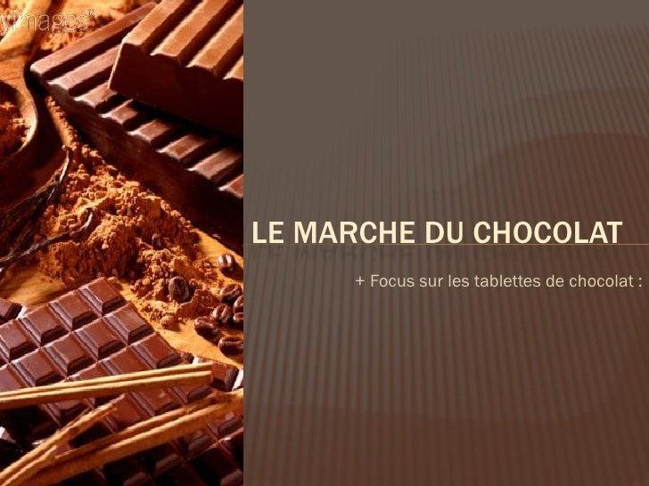 LE MARCHE DU CHOCOLAT     + Focus sur les tablettes de chocolat :