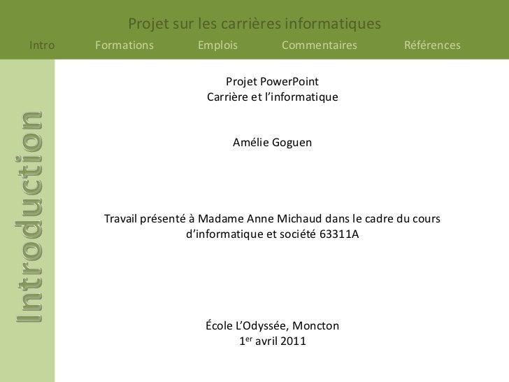 Projet PowerPoint<br />Carrière et l'informatique<br />Amélie Goguen<br />Travail présenté à Madame Anne Michaud dans le c...