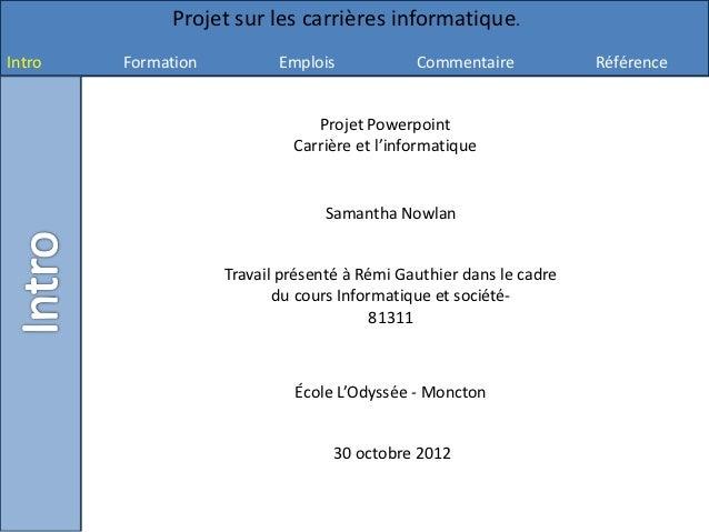 Projet sur les carrières informatique.Intro   Formation          Emplois            Commentaire            Référence      ...