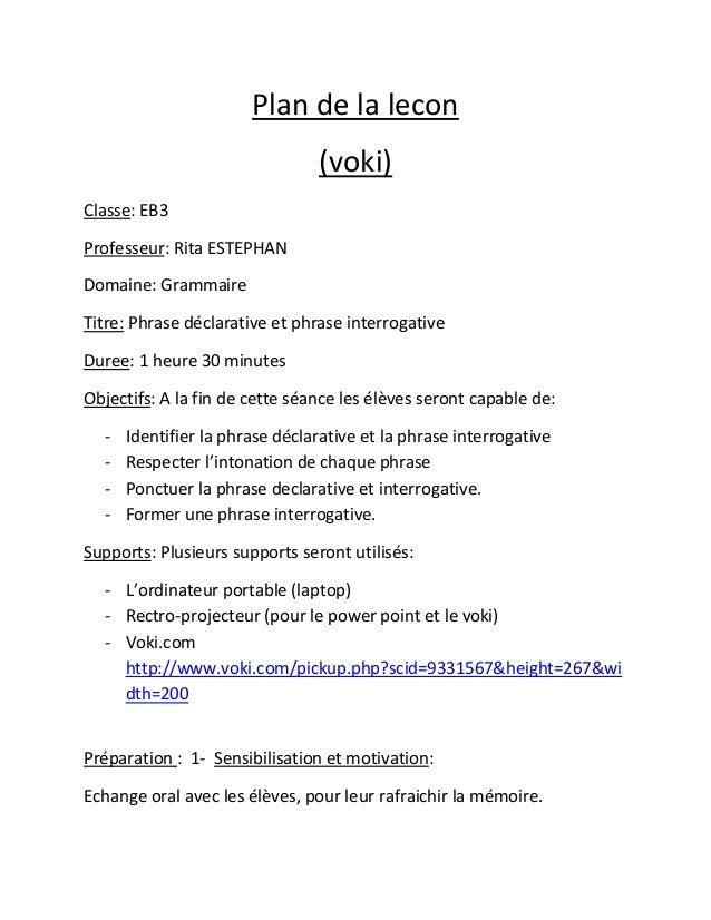 Plan de la lecon (voki) Classe: EB3 Professeur: Rita ESTEPHAN Domaine: Grammaire Titre: Phrase déclarative et phrase inter...
