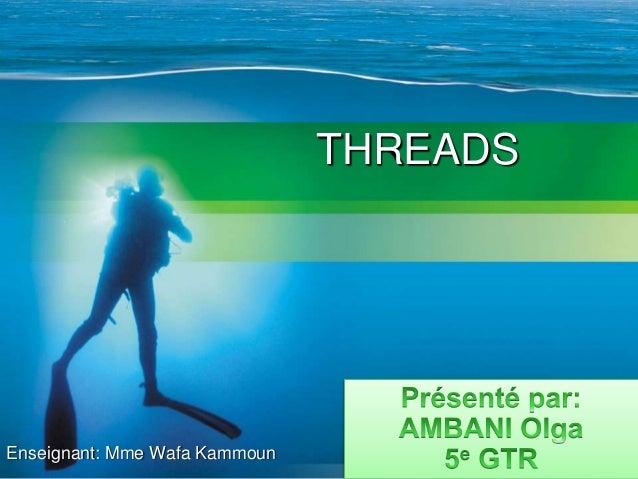 THREADS  Enseignant: Mme Wafa Kammoun
