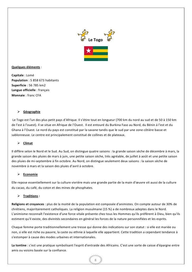 Le TogoQuelques éléments :Capitale : LoméPopulation : 5 858 673 habitantsSuperficie : 56 785 km2Langue officielle : frança...
