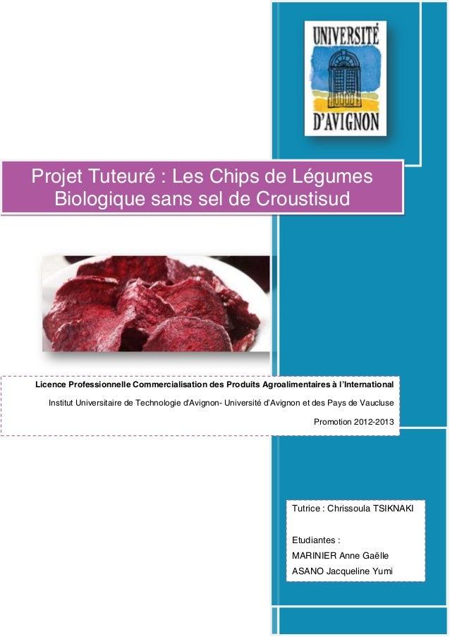 Projet Tuteuré : Les Chips de Légumes Biologique sans sel de Croustisud Licence Professionnelle Commercialisation des Prod...