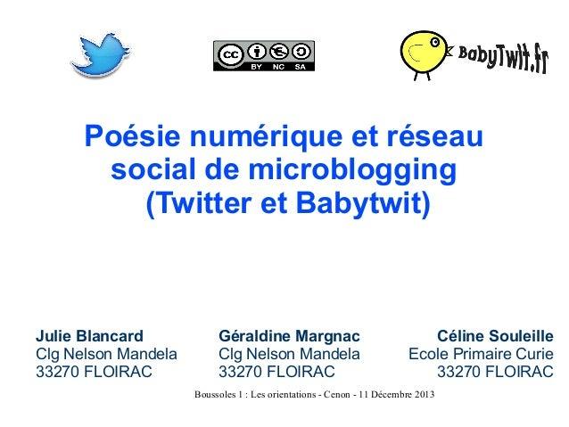 Poésie numérique et réseau social de microblogging (Twitter et Babytwit)  Julie Blancard Clg Nelson Mandela 33270 FLOIRAC ...