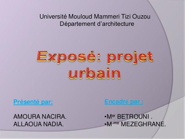 Université Mouloud Mammeri Tizi Ouzou Département d'architecture  Présenté par:  Encadré par :  AMOURA NACIRA. ALLAOUA NAD...