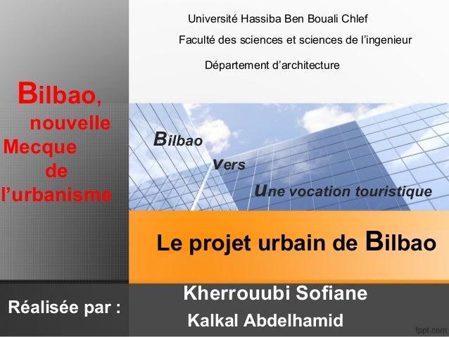 Université Hassiba Ben Bouali Chlef Faculté des sciences et sciences de l'ingenieur Département d'architecture  Bilbao, no...