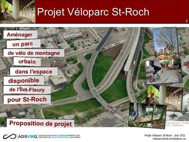 Proposition projet Ilôt-Fleury – St-Roch - Novembre 2010 veloparc_stroch@yahoo.ca 1 Proposition de projet AménagerAménager...