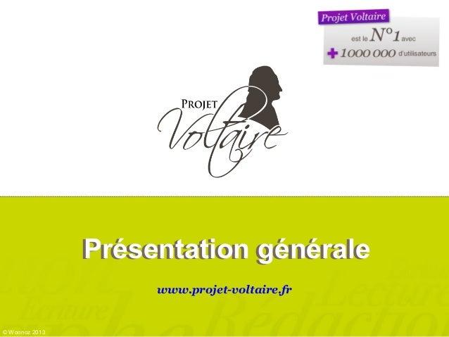 Présentation générale www.projet-voltaire.fr © Woonoz 2013 Présentation générale