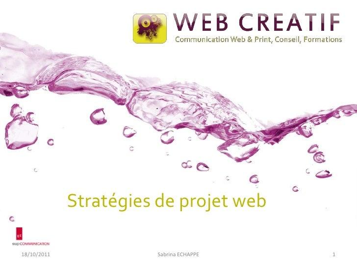 Stratégies de projet web<br />18/10/2011<br />Sabrina ECHAPPE<br />1<br />