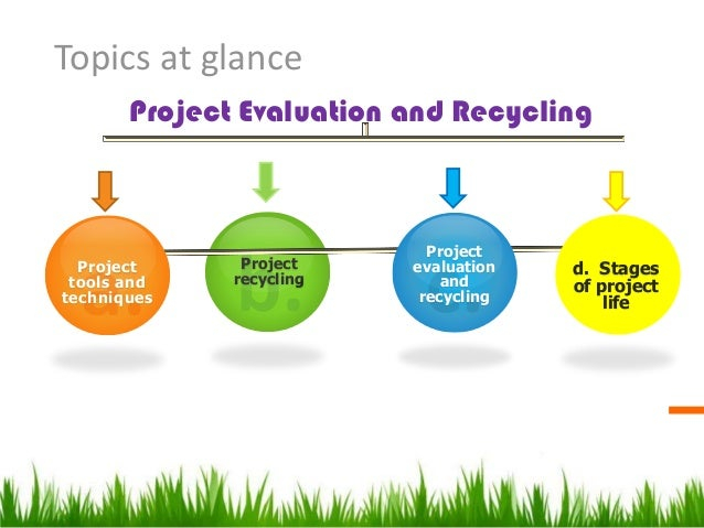 Project Evaluation, Recycling And Closing