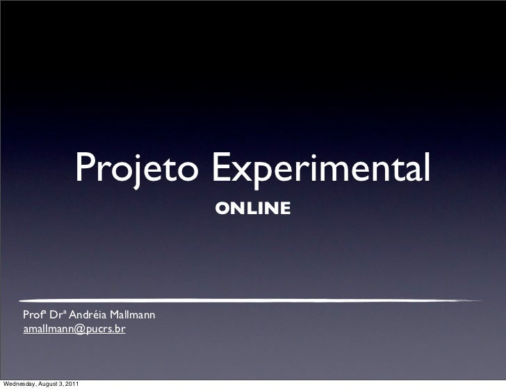 Projeto Experimental                                   ONLINE      Profª Drª Andréia Mallmann      amallmann@pucrs.brWedne...