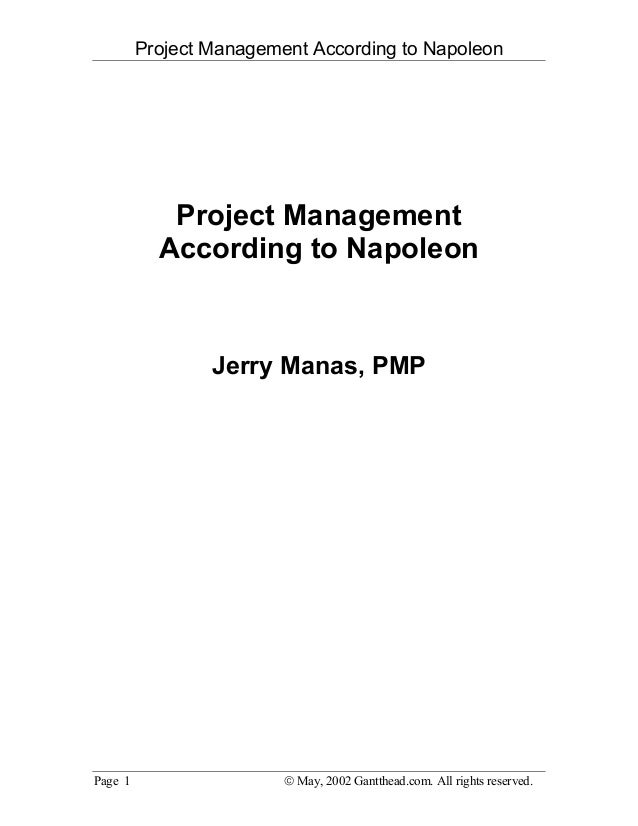 Project Management According to NapoleonPage 1  May, 2002 Gantthead.com. All rights reserved.Project ManagementAccording ...