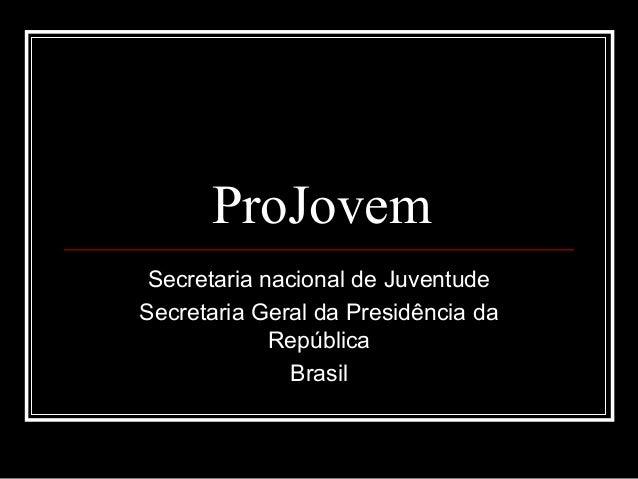 ProJovem Secretaria nacional de Juventude Secretaria Geral da Presidência da República Brasil
