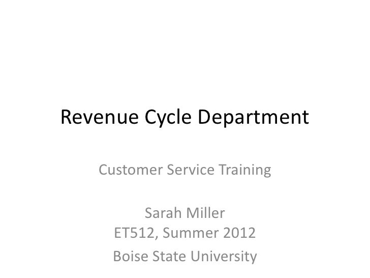 Revenue Cycle Department   Customer Service Training          Sarah Miller     ET512, Summer 2012     Boise State University