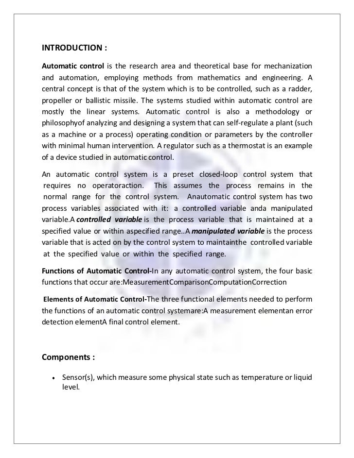 INTRODUCTION :Automatic control is the research area and theoretical base for mechanizationand automation, employing metho...