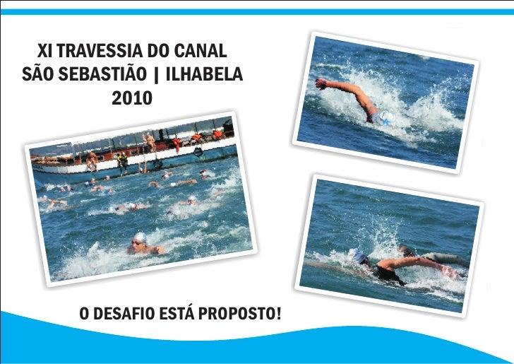 XI TRAVESSIA DO CANAL SÃO SEBASTIÃO | ILHABELA            2010           O DESAFIO ESTÁ PROPOSTO!