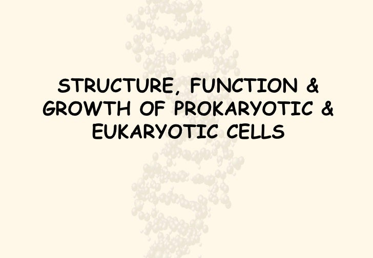STRUCTURE, FUNCTION & GROWTH OF PROKARYOTIC & EUKARYOTIC CELLS