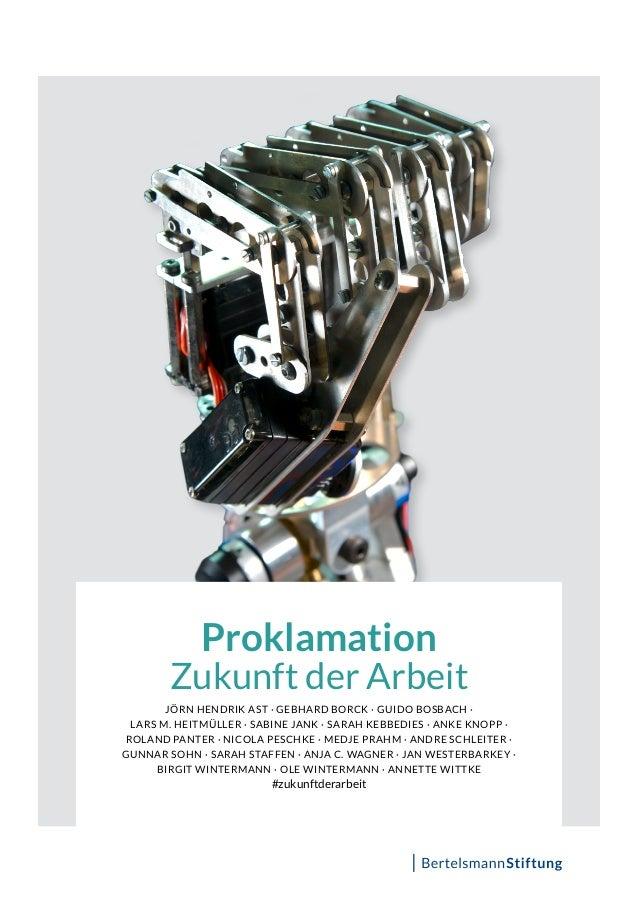 Proklamation Zukunft der Arbeit JÖRN HENDRIK AST · GEBHARD BORCK · GUIDO BOSBACH · LARS M. HEITMÜLLER · SABINE JANK · SARA...