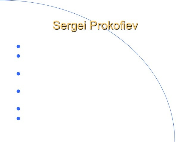 Sergei Prokofiev l  A many sided composer. l  A man of both the west (Europe and America) and the east (Soviet Russia). ...