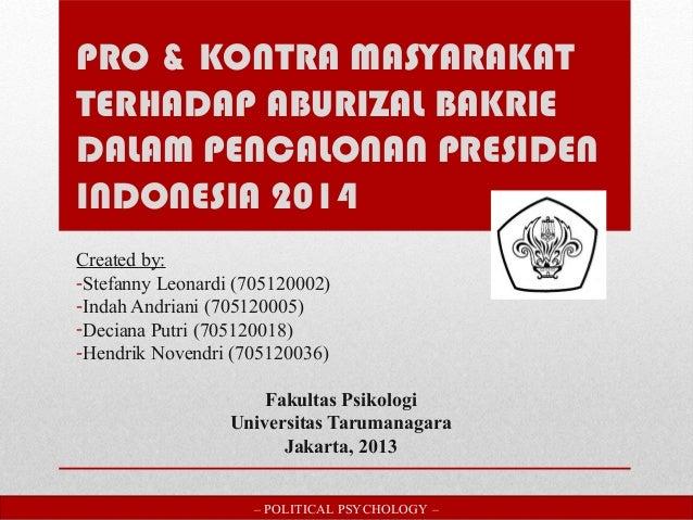 PRO & KONTRA MASYARAKAT TERHADAP ABURIZAL BAKRIE DALAM PENCALONAN PRESIDEN INDONESIA 2014 Created by: -Stefanny Leonardi (...