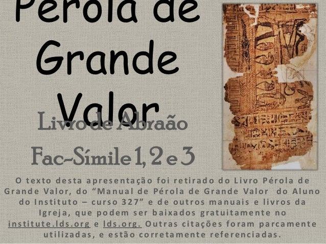 Pérola de   Grande     Valor   Livro de Abraão        Fac-Símile 1, 2 e 3    O texto desta apresentação foi retirado do Li...