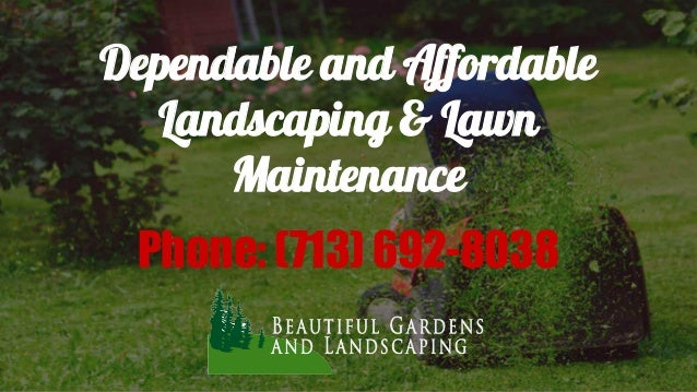 Dependable and Affordable Landscaping & Lawn Maintenance Phone: (713) 692-8038