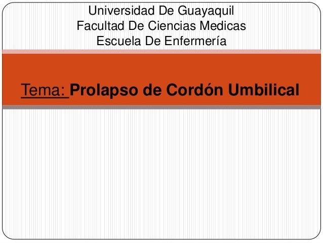 Tema: Prolapso de Cordón Umbilical Universidad De Guayaquil Facultad De Ciencias Medicas Escuela De Enfermería