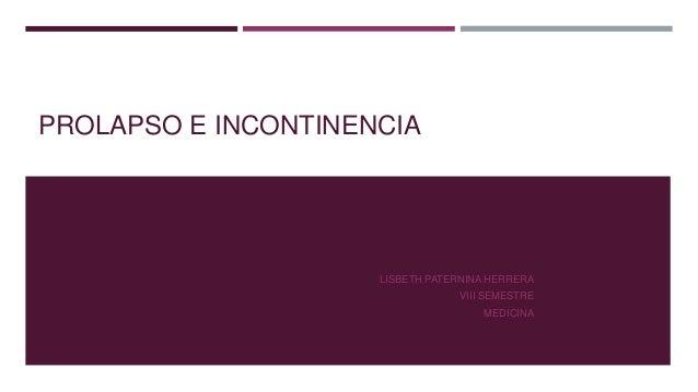 PROLAPSO E INCONTINENCIA  LISBETH PATERNINA HERRERA VIII SEMESTRE MEDICINA