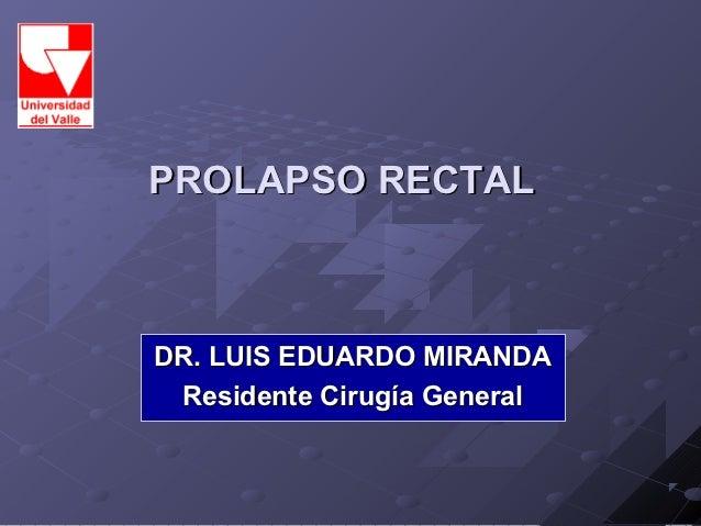 PROLAPSO RECTALDR. LUIS EDUARDO MIRANDA Residente Cirugía General