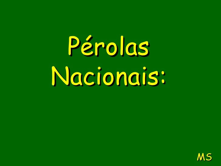 Pérolas Nacionais: MS