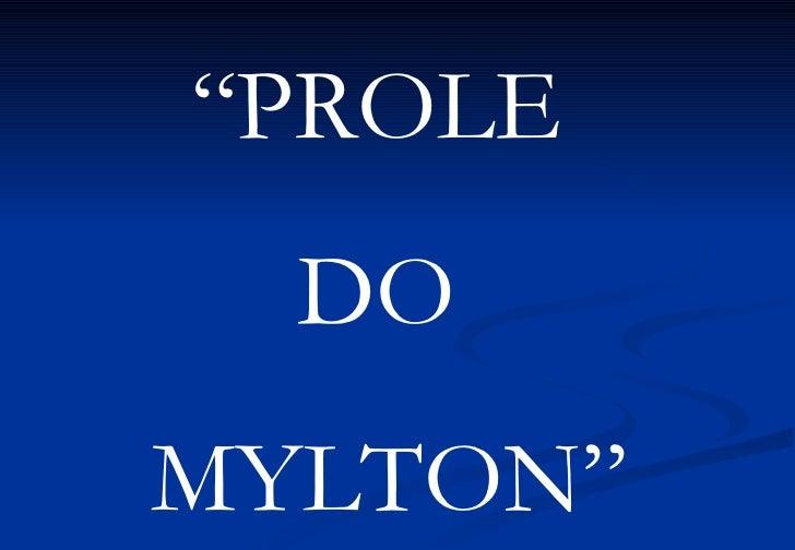 """"""" PROLE  DO  MYLTON"""""""