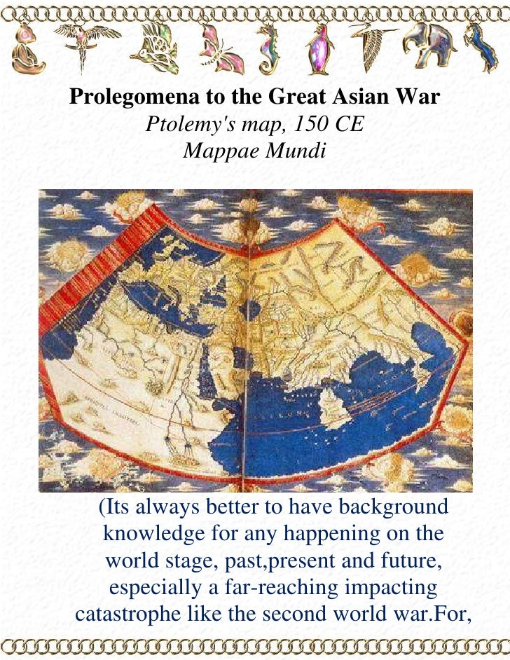 Prolegomena to the Great Asian War<br />Ptolemy's map, 150 CE <br />Mappae Mundi <br />(Its always better to have backgrou...