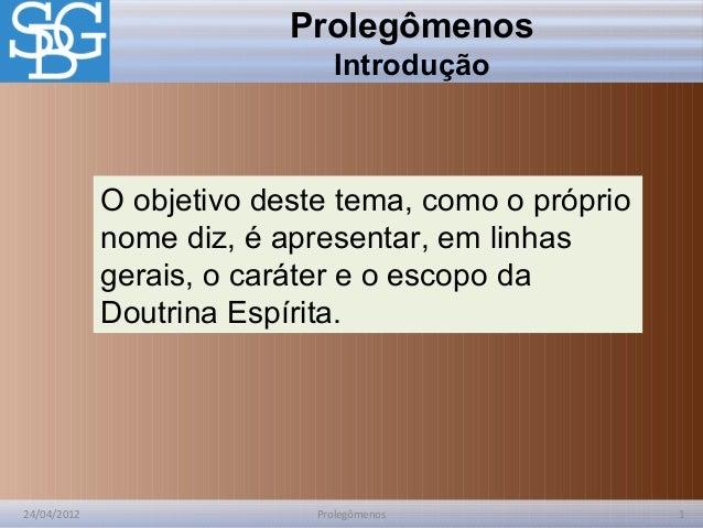 24/04/2012 1Prolegômenos Prolegômenos Introdução O objetivo deste tema, como o próprio nome diz, é apresentar, em linhas g...