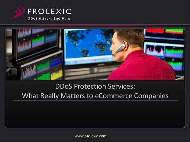 DDoS Protection Services: What Really Matters to eCommerce Companies  www.prolexic.com