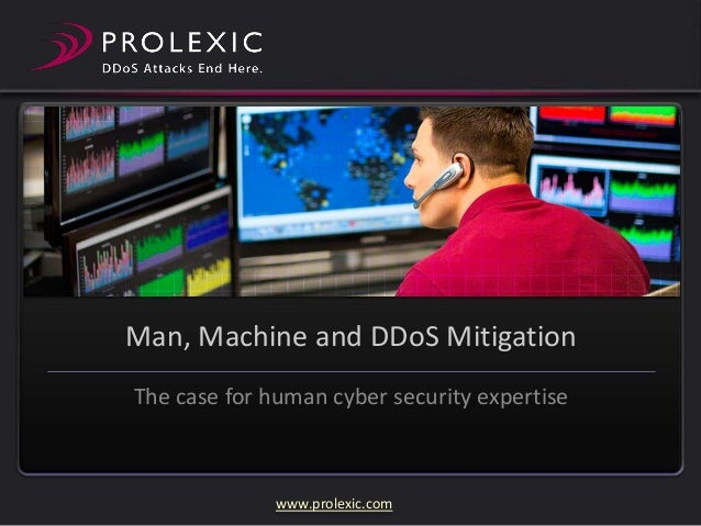 Man, Machine and DDoS Mitigation The case for human cyber security expertise  www.prolexic.com