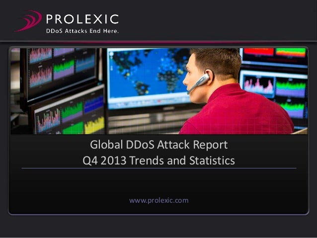 Global DDoS Attack Report Q4 2013 Trends and Statistics www.prolexic.com