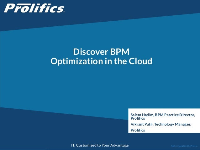 CONNECT WITH US: IT: Customized to Your Advantage Discover BPM Optimization in the Cloud Salem Hadim, BPM Practice Directo...