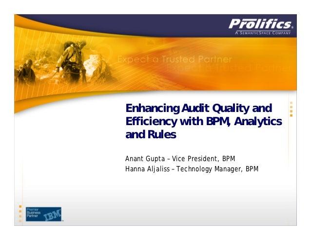 Enhancing Audit Quality andEfficiency with BPM, Analyticsand RulesAnant Gupta – Vice President, BPMHanna Aljaliss – Techno...