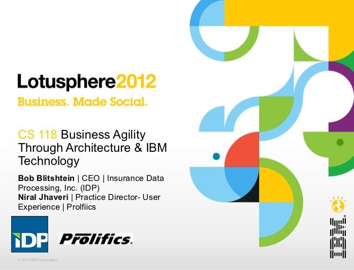 CS 118 Business AgilityThrough Architecture & IBMTechnologyBob Blitshtein   CEO   Insurance DataProcessing, Inc. (IDP)Nira...