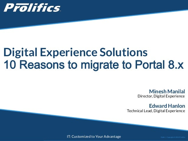 CONNECT WITH US: IT: Customized to Your Advantage Digital Experience Solutions 10 Reasons to migrate to Portal 8.x Public ...