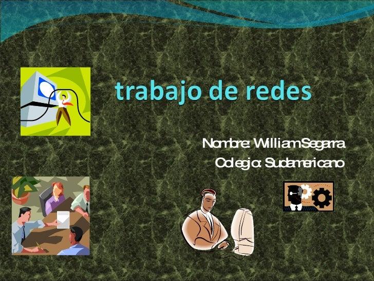 Nombre: William Segarra Colegio: Sudamericano