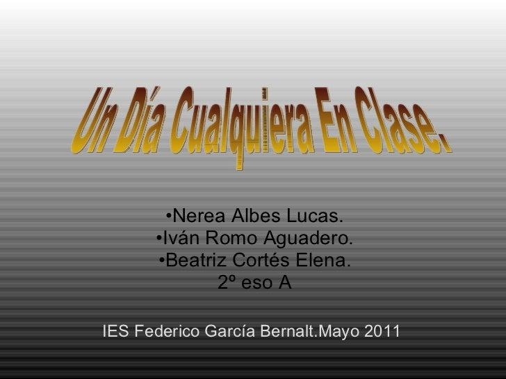 <ul><li>Nerea Albes Lucas. </li></ul><ul><li>Iván Romo Aguadero. </li></ul><ul><li>Beatriz Cortés Elena. </li></ul><ul><li...