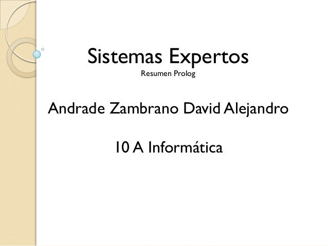 Sistemas Expertos            Resumen PrologAndrade Zambrano David Alejandro        10 A Informática