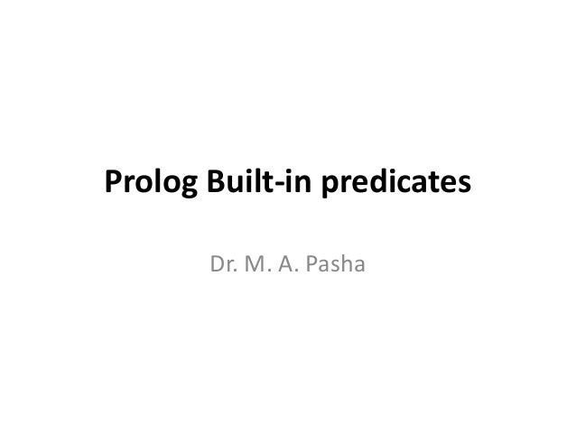 Prolog Built-in predicates       Dr. M. A. Pasha