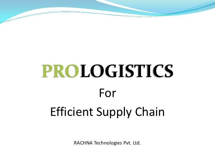 PROLOGISTICS          ForEfficient Supply Chain    RACHNA Technologies Pvt. Ltd.