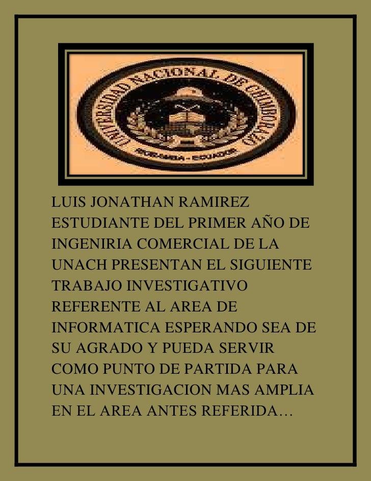 LUIS JONATHAN RAMIREZ ESTUDIANTE DEL PRIMER AÑO DE INGENIRIA COMERCIAL DE LA UNACH PRESENTAN EL SIGUIENTE TRABAJO INVESTIG...