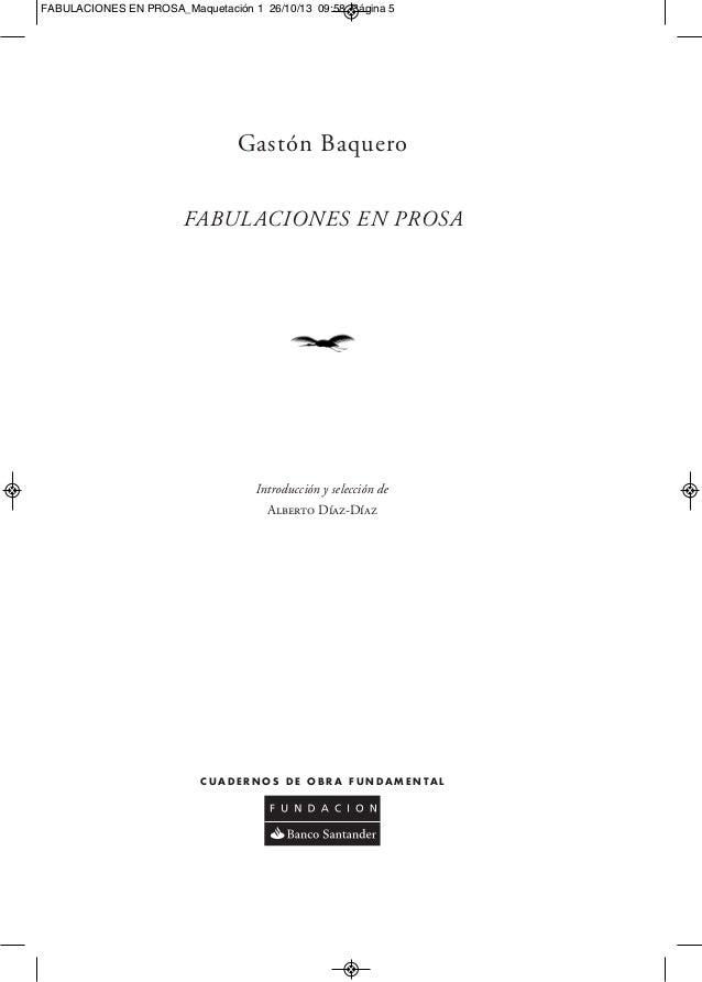 FABULACIONES EN PROSA_Maquetación 1 26/10/13 09:58 Página 5  Gastón Baquero FABULACIONES EN PROSA  Introducción y selecció...